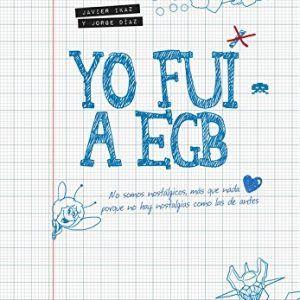 """""""Yo fuí a EGB"""" el libro de una generación"""