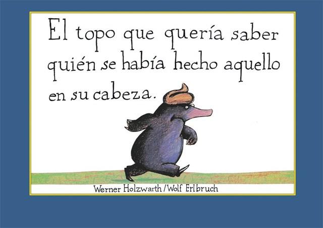 El topo que quería saber quién se había hecho aquello en su cabeza - Libros para regalar a los pequeños de la casa